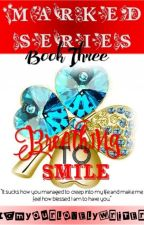 Marked Series 3: Breathing to Smile (COMPLETED) by iamyourlovelywriter