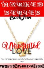 Marked Series 4: Unrequited Love (PUBLISHED UNDER FPH) by iamyourlovelywriter