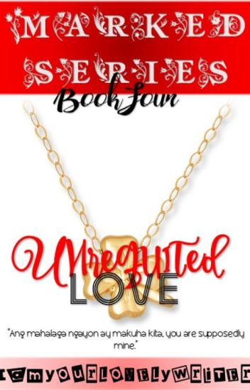 Marked Series 4: Unrequited Love (COMPLETED)