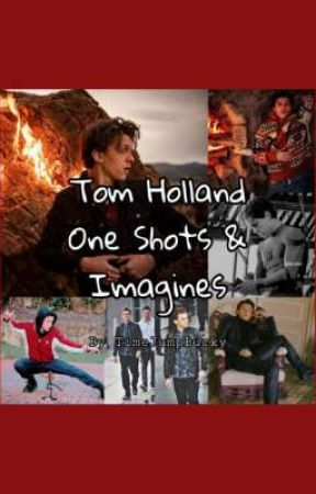 Tom Holland One Shots & Imagines by TimeJumpBucky