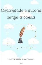 Criatividade e autoria surgiu a poesia by SimoneMouraProf