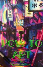HOW TO ART.  by KookieANDLeo