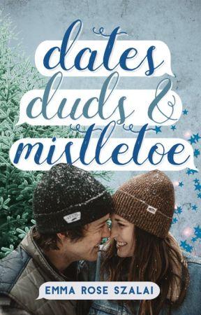 Dates, Duds & Mistletoe by emmaroseszalai