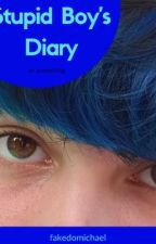 Stupid Boy's Diary (not a fanfiction) by fakedomichael