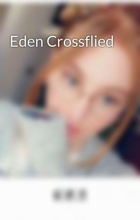 Eden Crossflied by yahkoi