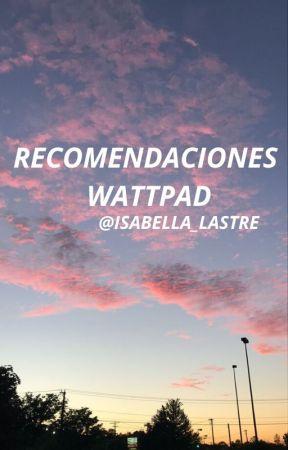 Recomendaciones Wattpad by isabella_lastre