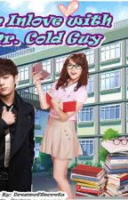 Im Inlove with Mr. Cold Guy [HIATUS] by DreamofSecrets