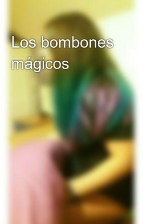 Los bombones mágicos by BriannaMaio