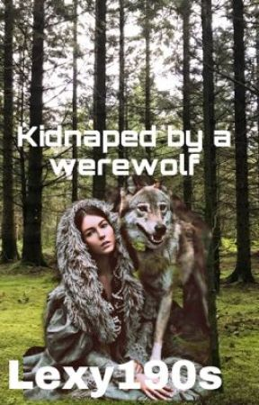 Kidnapped by a werewolf  by lexy190s