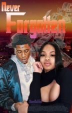 Never Forgotten💞|NBA Youngboy (Completed)✔️ by NaeeDaGhee