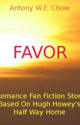 Favor: A Romance Fan Fiction Story Based On Hugh Howey's Half Way Home by Puppychownyc
