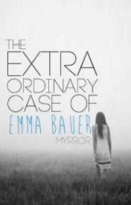 The Extra Ordinary Case Of Emma Bauer