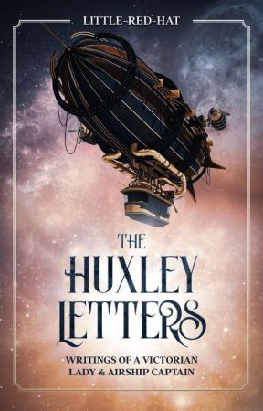 The Huxley Letters: Writings of a Victorian Lady and Airship Captain by Little-Red-Hat