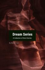 Dream Series  by Ilily_Blackmoor