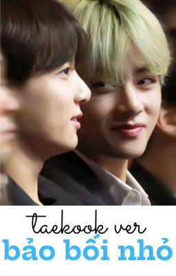 Đọc truyện [taekook ver] [edit]- bảo bối nhỏ