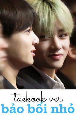 Đọc truyện [hoàn] [taekook ver] [edit]- bảo bối nhỏ