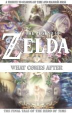 The Legend of Zelda: What Comes After - The Final Tale of The Hero of Time by sheikahtypebeat