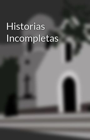 Historias Incompletas by histo_profundas