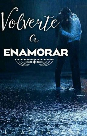 Volverte a Enamorar +18 by ale_jaf