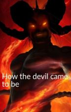 How the devil came to be by Carpool64