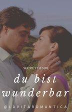 DU BIST WUNDERBAR [a.k.a Secret Desire] by lavitaromantica
