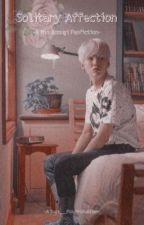 Solitary Affection |MYG Fanfiction| by Suga__Fox