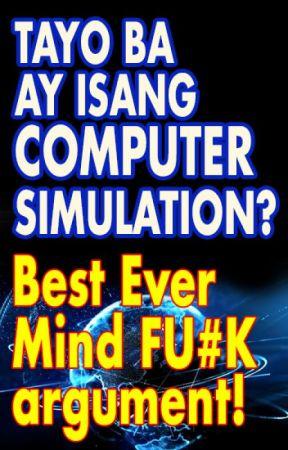 Tayo ba ay isang  COMPUTER SIMULATION lang? Best MIND FU#K argument! by kidlap
