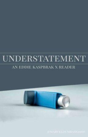 Understatement   Eddie Kaspbrak [It (2017)] x Reader by marveldumbass2000