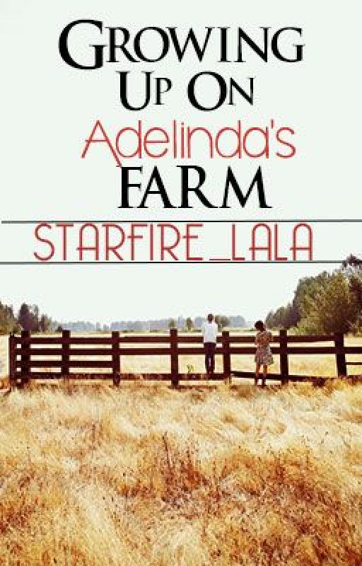 Growing up on Adelinda's Farm -on hold by starfire_lala
