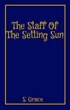 The Staff Of The Setting Sun. by whitecanarydc