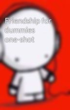 Friendship for dummies one-shot by Hershey_Kisses_316