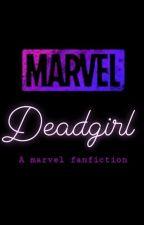 Deadgirl - A Marvel Fanfiction by Marvel_fanficz