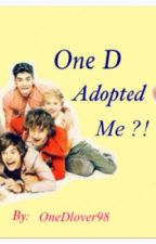 One D adopted Me?! (1D Fanfic) by OneDlover98