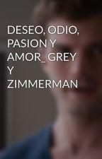 DESEO, ODIO, PASION Y AMOR_ GREY Y ZIMMERMAN by greycya