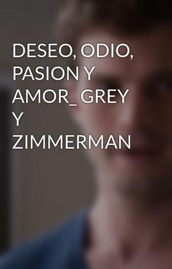 DESEO, ODIO, PASION Y AMOR_ GREY Y ZIMMERMAN