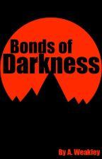Bonds of Darkness by AlexWeakley97