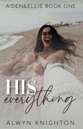 His Everything ✔️(Book One) by Alwyn_Knighton