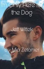 I'm Just Here for the Dog | Jeff Wittek by miazetomer