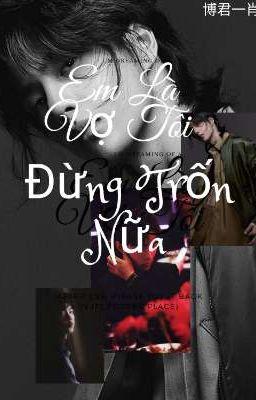 Đọc truyện [ 博君一肖 ] Em Là Vợ Tôi!! Đừng Trốn Nữa