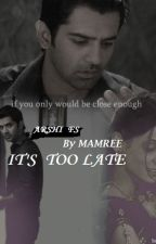 Arshi  TS ▪︎ It's Too Late ▪︎[ Completed ] by Mamree