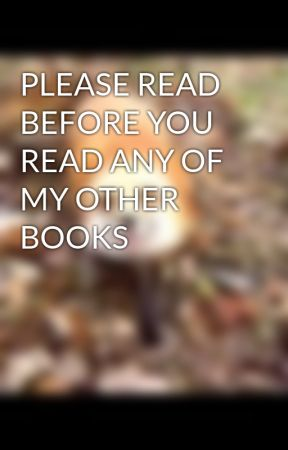 PLEASE READ BEFORE YOU READ ANY OF MY OTHER BOOKS by PicnicAtThePark