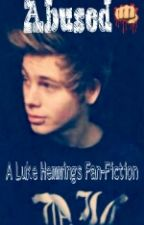 Abused (A Luke Hemmings Love Story) by _nothing_x_