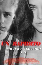 un rapidito || one shot hot || michael clifford y tu by srabieberhood