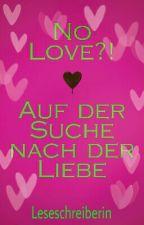 No Love?! - Auf der Suche nach der Liebe #wattys2017  by Leseschreiberin
