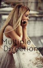 Multiple Directions (A One Direction Fan-Fiction) **ON HOLD** by brattany07