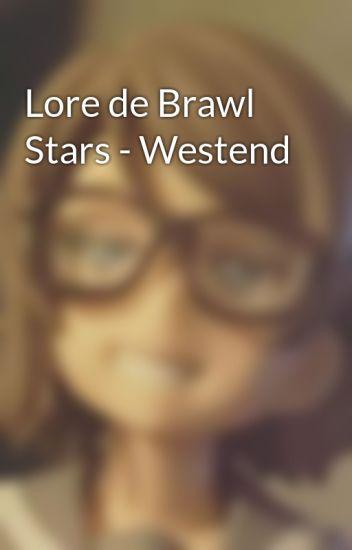 Lore De Brawl Stars Westend Maginobion Wattpad