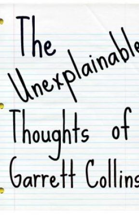 The Unexplainable Thoughts of Garrett Collins by CrimsonInsanity