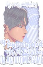 Reincarnated as a villain in an otome game(under heavy editing) by PenguinFlippy