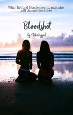 Bloodshot {On Hold} by skbabygirl