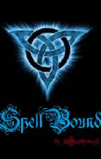 SpellBound UNFINISHED AND ONHOLD by MistressAnne